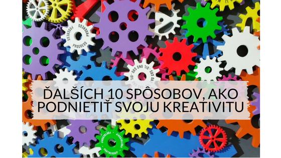 Ďalších 10 spôsobov, ako podnietiť svoju kreativitu