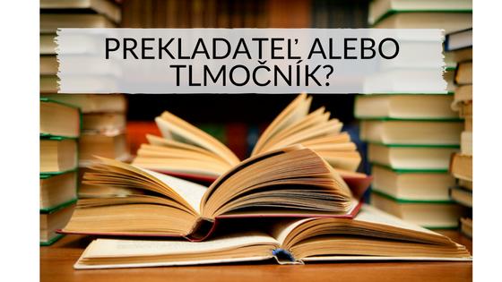Prekladateľ alebo tlmočník?